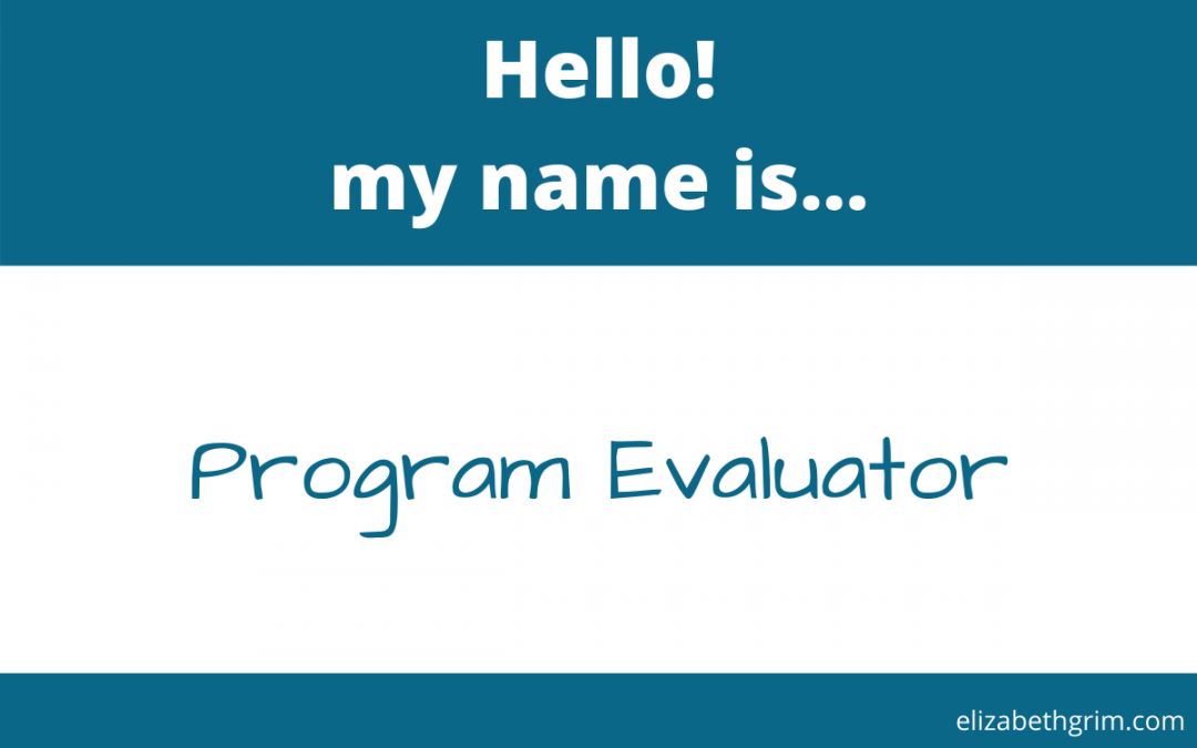 """Picture of a name tag with the text: """"Hello! My name is...Program Evaluator."""""""
