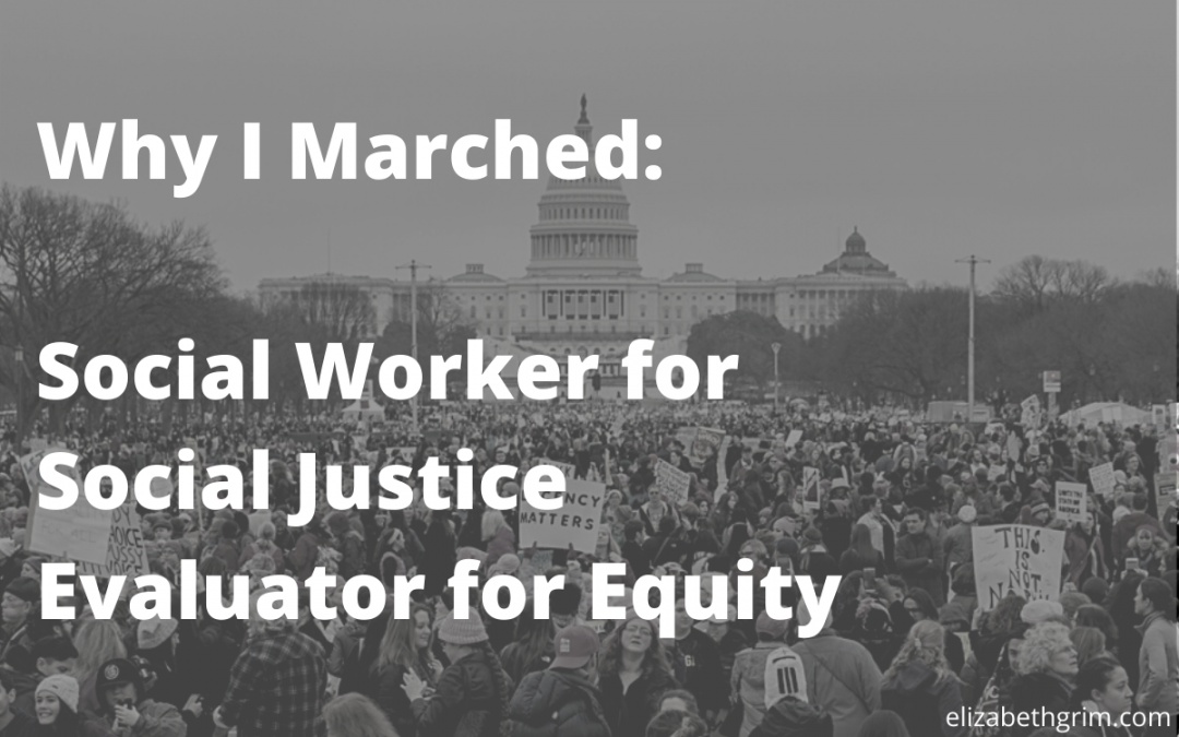 Why I Marched: Social Worker for Social Justice, Evaluator for Equity