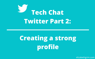 Tech Chat – Twitter Part 2: Creating a strong profile
