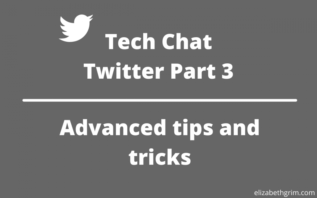 Tech Chat – Twitter Part 3: Advanced tips and tricks