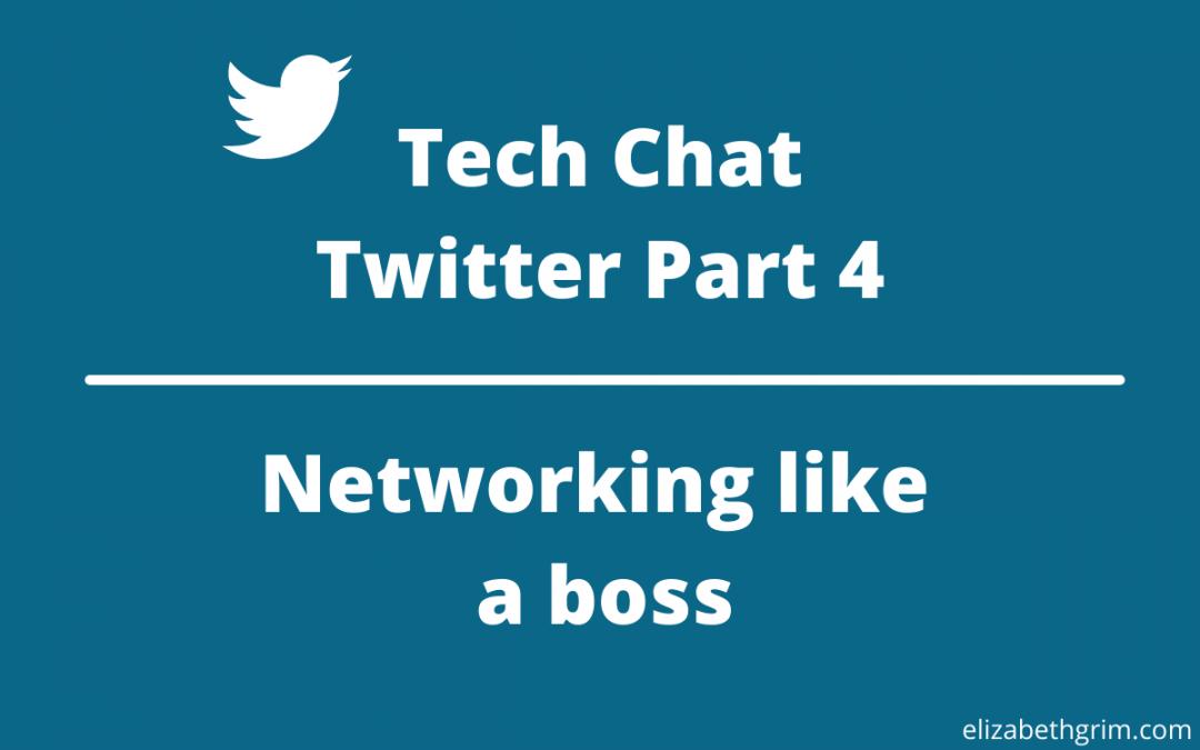 Tech Chat – Twitter Part 4: Networking like a boss
