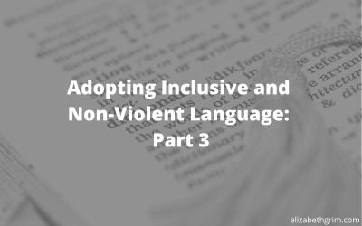 Adopting Inclusive & Non-Violent Language: Part 3