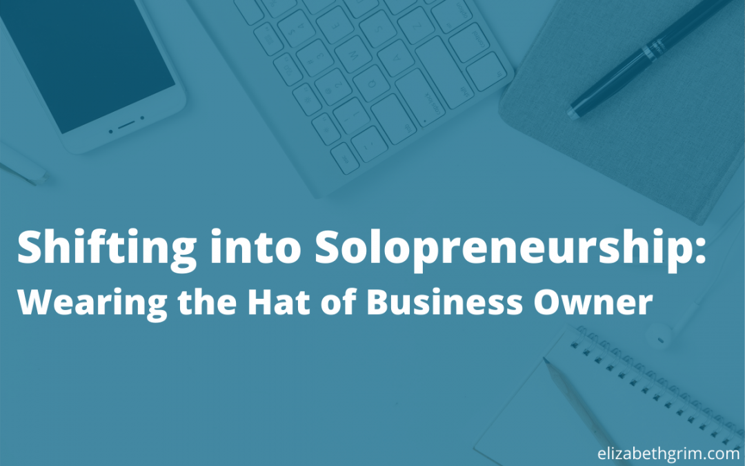 Image with the blog title - Shifting in to Solopreneurship: Wearing the Hat of Business Owner